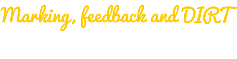 Marking, feedback and DIRT