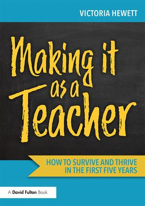 Cover of  'Making it as a Teacher How to Survive and Thrive in the First Five Years' by Victoria Hewett